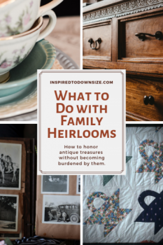 What to do with family heirlooms and antiques when downsizing | InspiredToDownsize.com